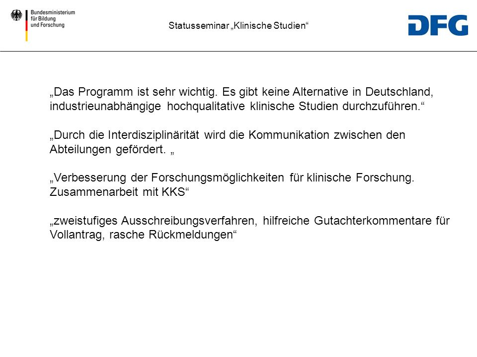 O-TöneO-Töne Das Programm ist sehr wichtig. Es gibt keine Alternative in Deutschland, industrieunabhängige hochqualitative klinische Studien durchzufü