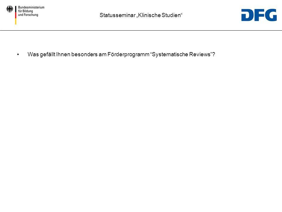 Statusseminar Klinische Studien Was gefällt Ihnen besonders am Förderprogramm Systematische Reviews?