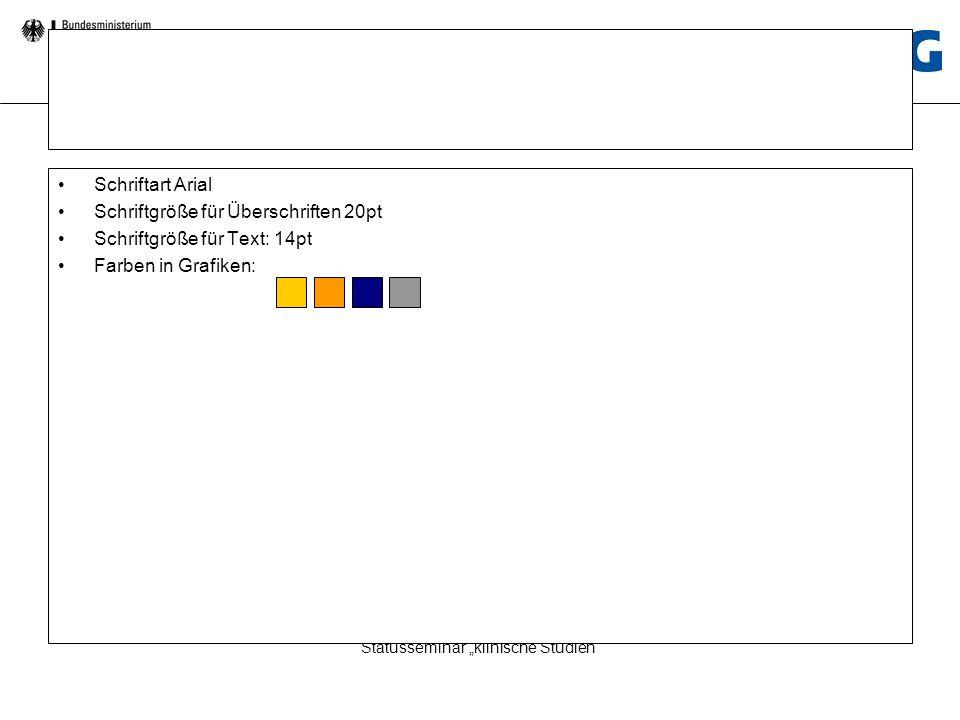 Statusseminar Klinische Studien Statusseminar klinische Studien Schriftart Arial Schriftgröße für Überschriften 20pt Schriftgröße für Text: 14pt Farbe