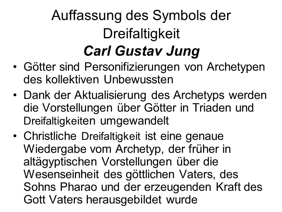 Auffassung des Symbols der Dreifaltigkeit Carl Gustav Jung Götter sind Personifizierungen von Archetypen des kollektiven Unbewussten Dank der Aktualis