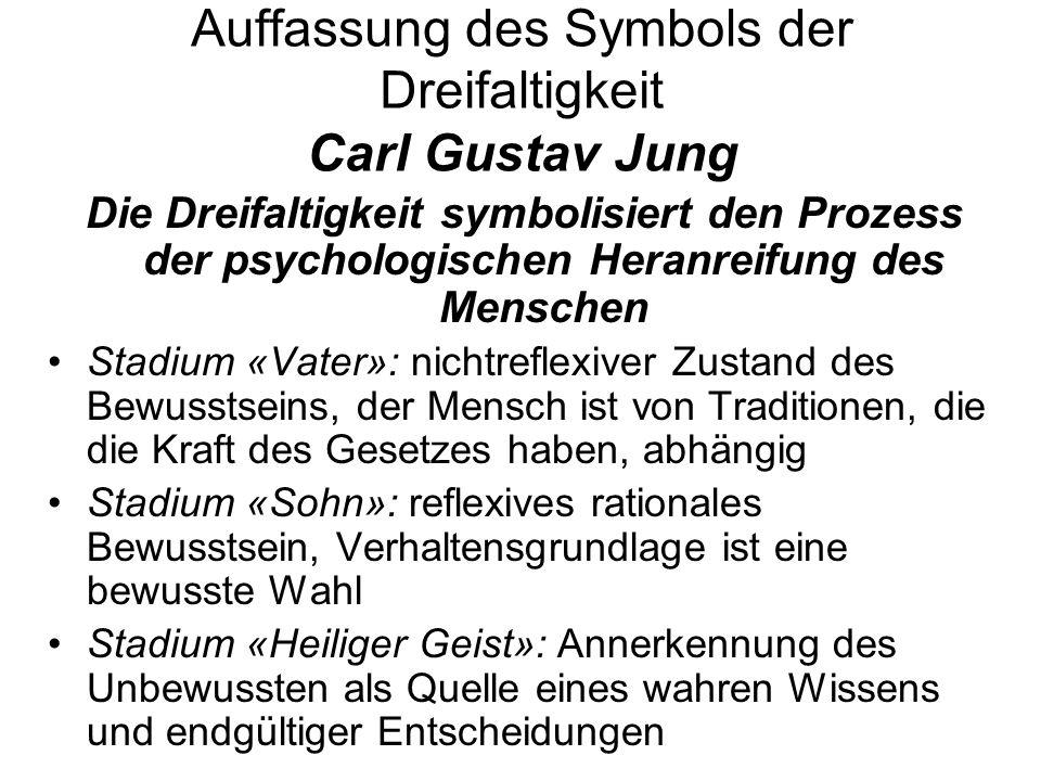 Auffassung des Symbols der Dreifaltigkeit Carl Gustav Jung Die Dreifaltigkeit symbolisiert den Prozess der psychologischen Heranreifung des Menschen S