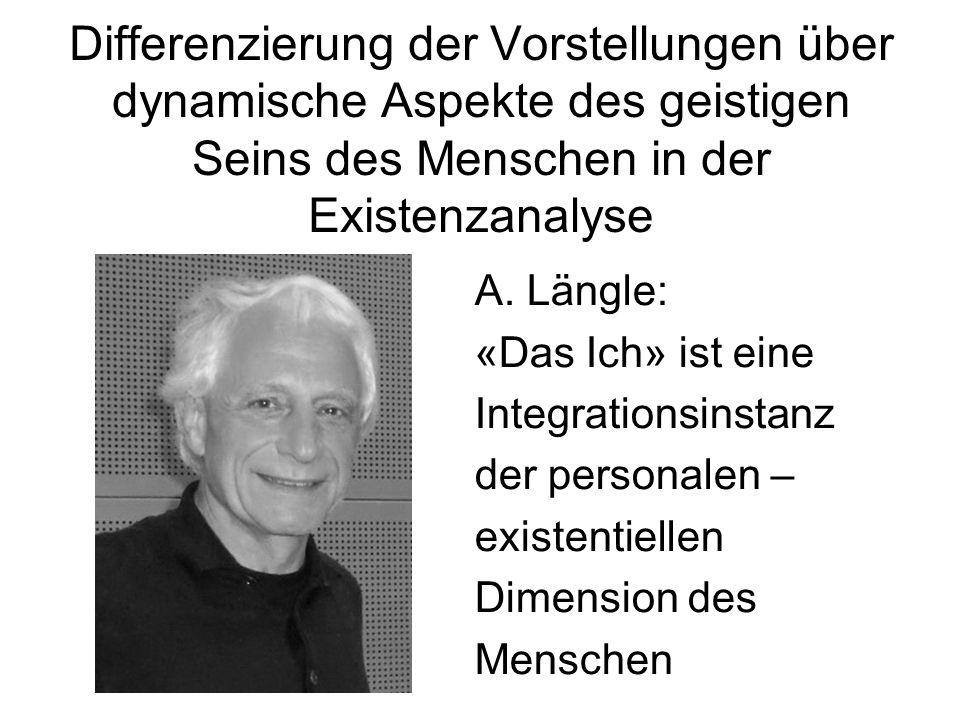 Differenzierung der Vorstellungen über dynamische Aspekte des geistigen Seins des Menschen in der Existenzanalyse A. Längle: «Das Ich» ist eine Integr