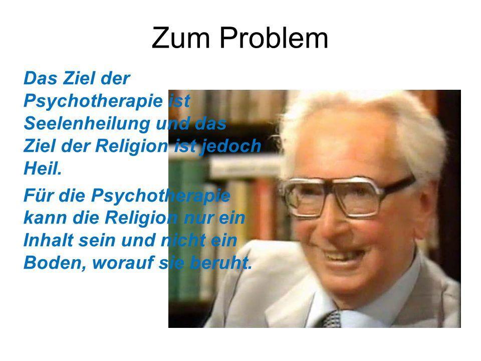 Zum Problem Das Ziel der Psychotherapie ist Seelenheilung und das Ziel der Religion ist jedoch Heil. Für die Psychotherapie kann die Religion nur ein
