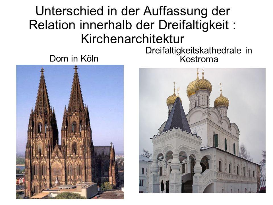 Unterschied in der Auffassung der Relation innerhalb der Dreifaltigkeit : Kirchenarchitektur Dom in Köln Dreifaltigkeitskathedrale in Kostroma