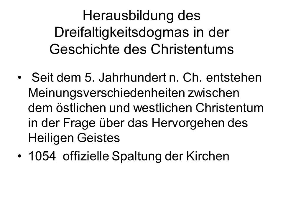 Seit dem 5. Jahrhundert n. Ch. entstehen Meinungsverschiedenheiten zwischen dem östlichen und westlichen Christentum in der Frage über das Hervorgehen