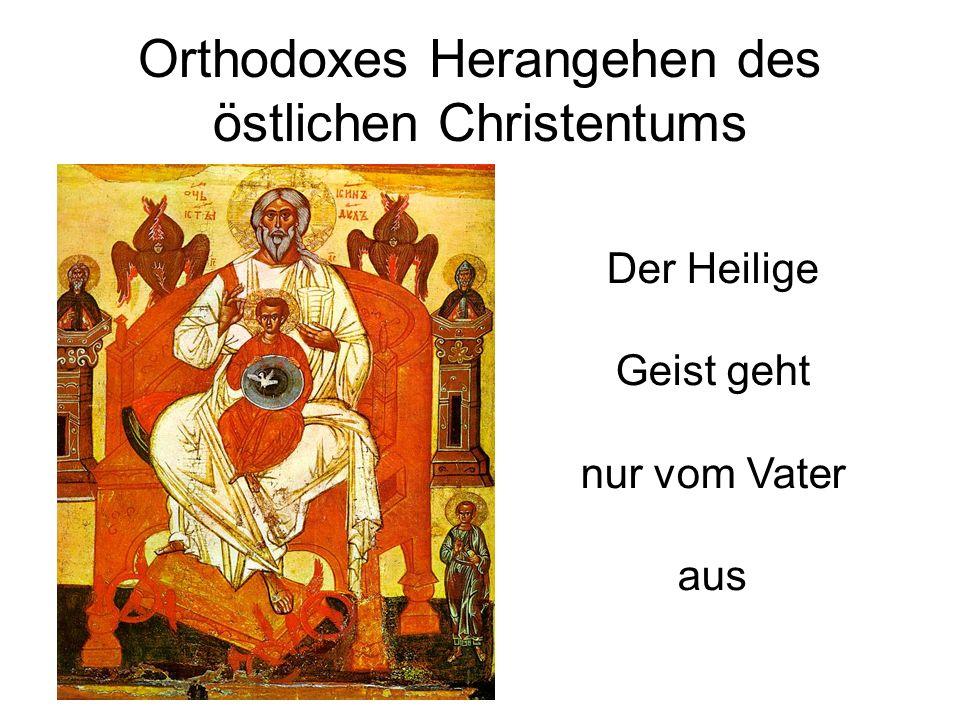 Orthodoxes Herangehen des östlichen Christentums Der Heilige Geist geht nur vom Vater aus