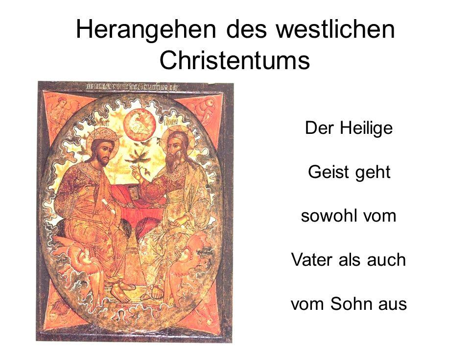 Herangehen des westlichen Christentums Der Heilige Geist geht sowohl vom Vater als auch vom Sohn aus