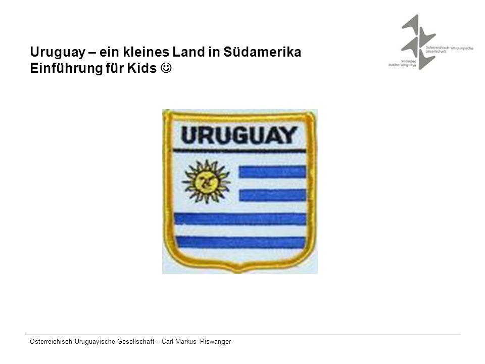 Österreichisch Uruguayische Gesellschaft – Carl-Markus Piswanger Wer sind wir Die Österreichisch-Uruguayische Gesellschaft besteht seit 2003 Wir beschäftigen uns mit dem kulturellen und sozialen Austausch zwischen Österreich und Uruguay, wie auch mit der Betreuung der in Österreich lebenden Personen aus Uruguay.