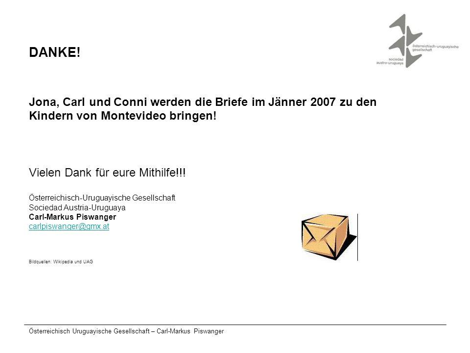 Österreichisch Uruguayische Gesellschaft – Carl-Markus Piswanger DANKE! Jona, Carl und Conni werden die Briefe im Jänner 2007 zu den Kindern von Monte