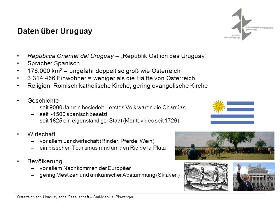 Österreichisch Uruguayische Gesellschaft – Carl-Markus Piswanger Wie schaut Uruguay aus Zentrum Rio Uruguay = Grenze zu Argentinien Rio de la Plata = Silberfluss