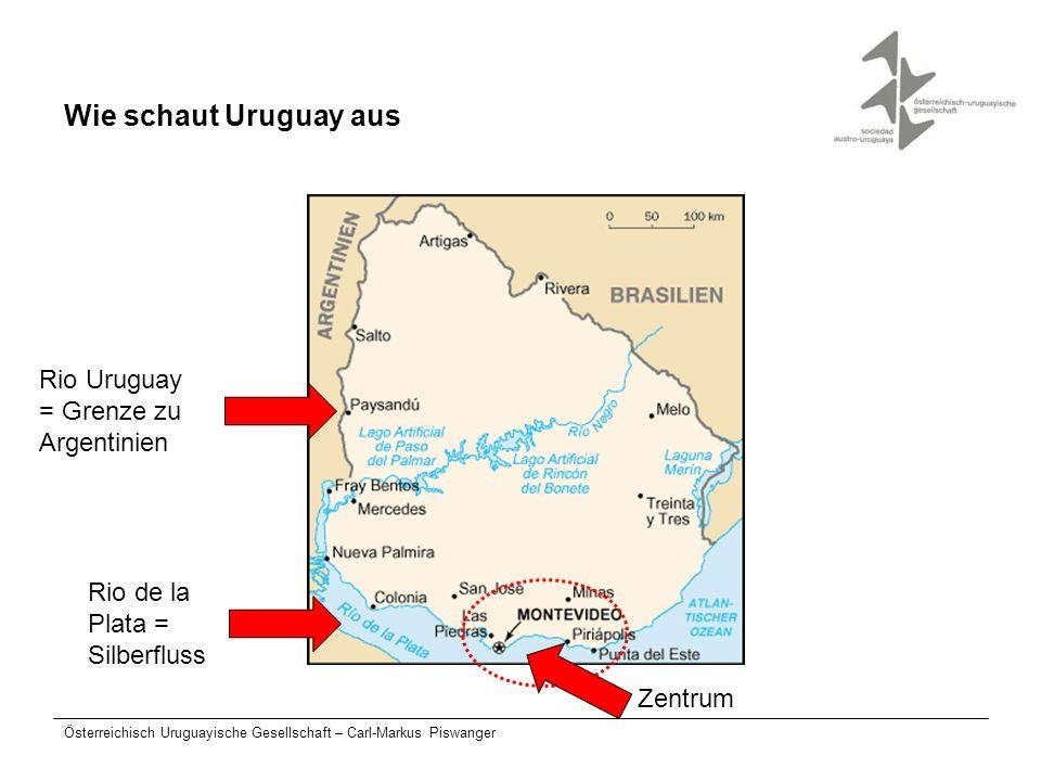 Österreichisch Uruguayische Gesellschaft – Carl-Markus Piswanger Wie schaut Uruguay aus Zentrum Rio Uruguay = Grenze zu Argentinien Rio de la Plata =