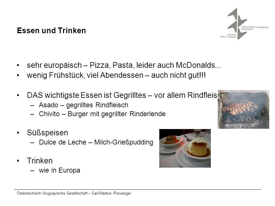 Österreichisch Uruguayische Gesellschaft – Carl-Markus Piswanger Essen und Trinken sehr europäisch – Pizza, Pasta, leider auch McDonalds... wenig Früh