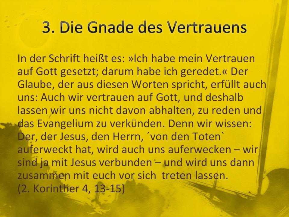 In der Schrift heißt es: »Ich habe mein Vertrauen auf Gott gesetzt; darum habe ich geredet.« Der Glaube, der aus diesen Worten spricht, erfüllt auch u