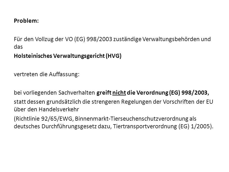 Problem: Für den Vollzug der VO (EG) 998/2003 zuständige Verwaltungsbehörden und das Holsteinisches Verwaltungsgericht (HVG) vertreten die Auffassung: