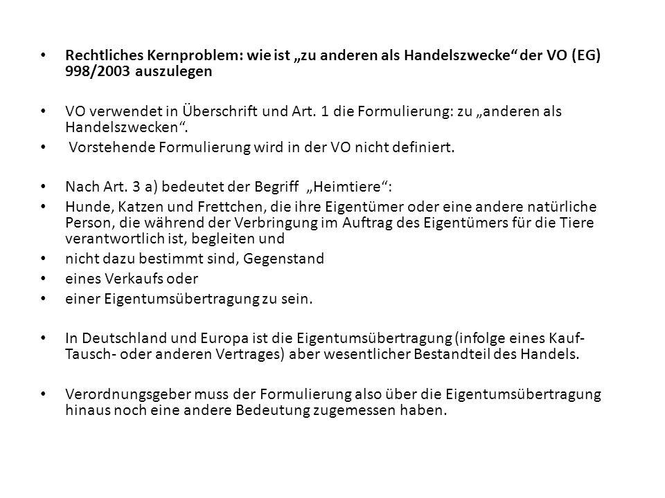 Rechtliches Kernproblem: wie ist zu anderen als Handelszwecke der VO (EG) 998/2003 auszulegen VO verwendet in Überschrift und Art.
