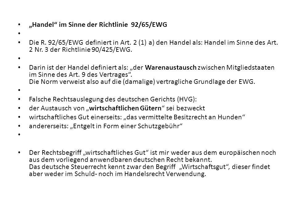 Handel im Sinne der Richtlinie 92/65/EWG Die R. 92/65/EWG definiert in Art.