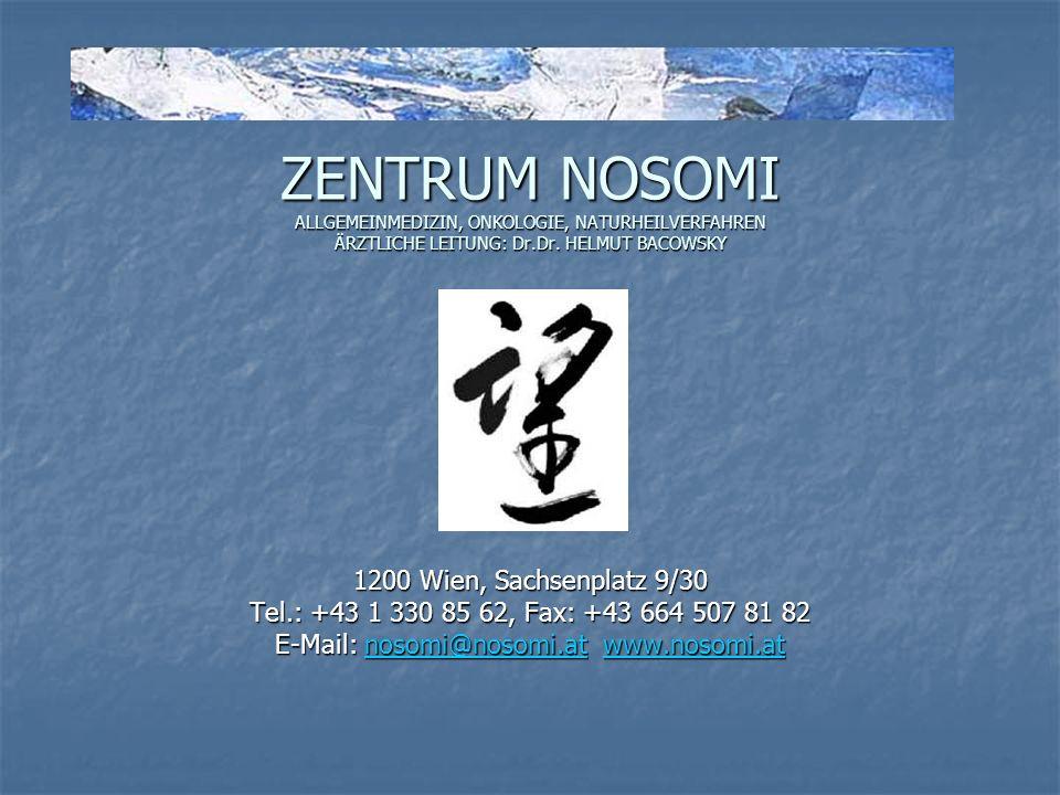 ZENTRUM NOSOMI ALLGEMEINMEDIZIN, ONKOLOGIE, NATURHEILVERFAHREN ÄRZTLICHE LEITUNG: Dr.Dr. HELMUT BACOWSKY 1200 Wien, Sachsenplatz 9/30 Tel.: +43 1 330