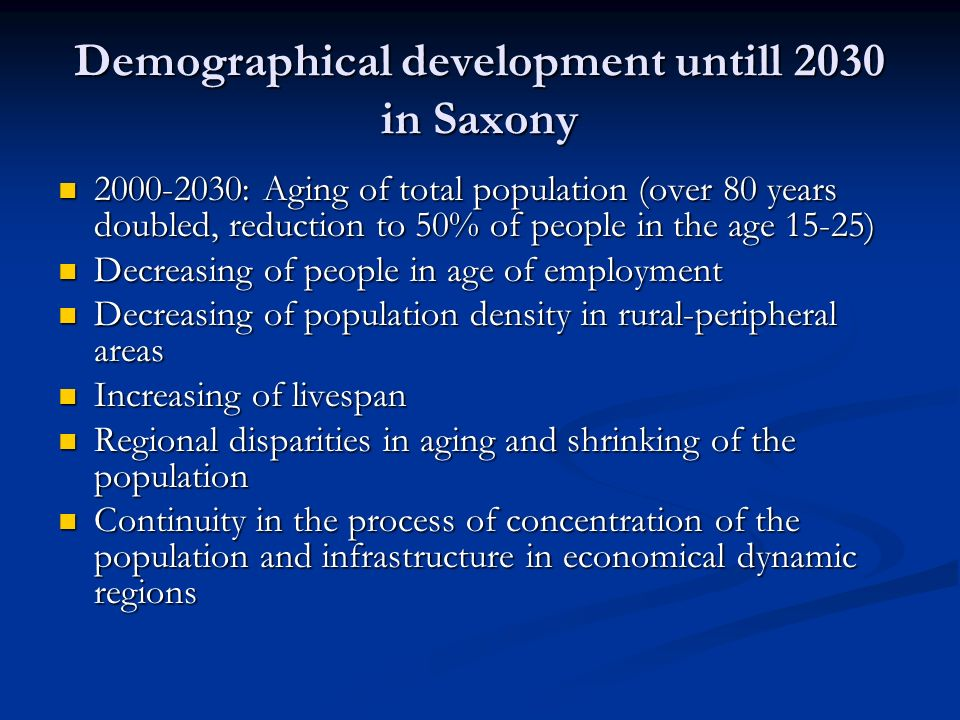 Demographical development untill 2030 in Saxony 2000-2030: Aging of total population (over 80 years doubled, reduction to 50% of people in the age 15-