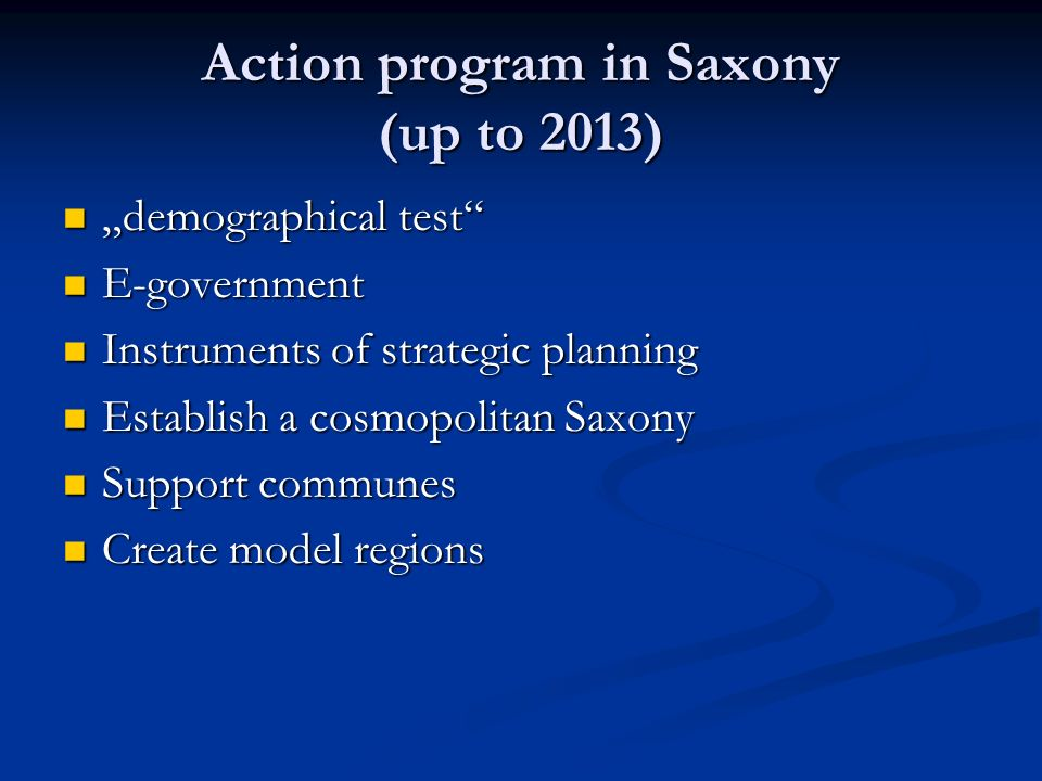 Action program in Saxony (up to 2013) demographical test demographical test E-government E-government Instruments of strategic planning Instruments of