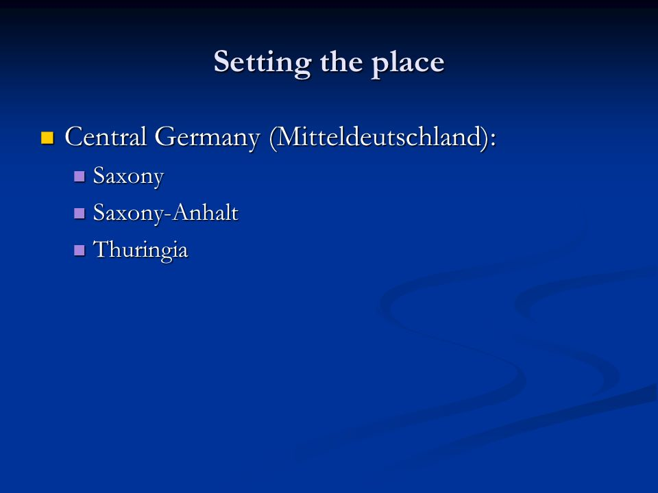 Setting the place Central Germany (Mitteldeutschland): Central Germany (Mitteldeutschland): Saxony Saxony Saxony-Anhalt Saxony-Anhalt Thuringia Thurin