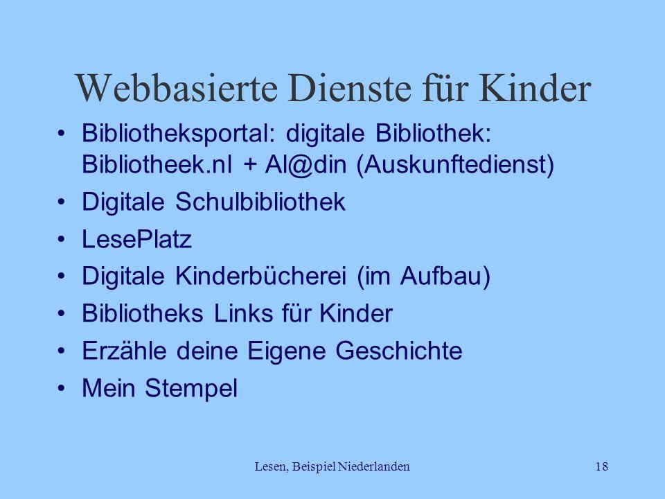 Lesen, Beispiel Niederlanden18 Webbasierte Dienste für Kinder Bibliotheksportal: digitale Bibliothek: Bibliotheek.nl + Al@din (Auskunftedienst) Digita