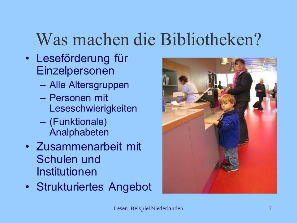 Lesen, Beispiel Niederlanden7 Was machen die Bibliotheken? Leseförderung für Einzelpersonen –Alle Altersgruppen –Personen mit Leseschwierigkeiten –(Fu