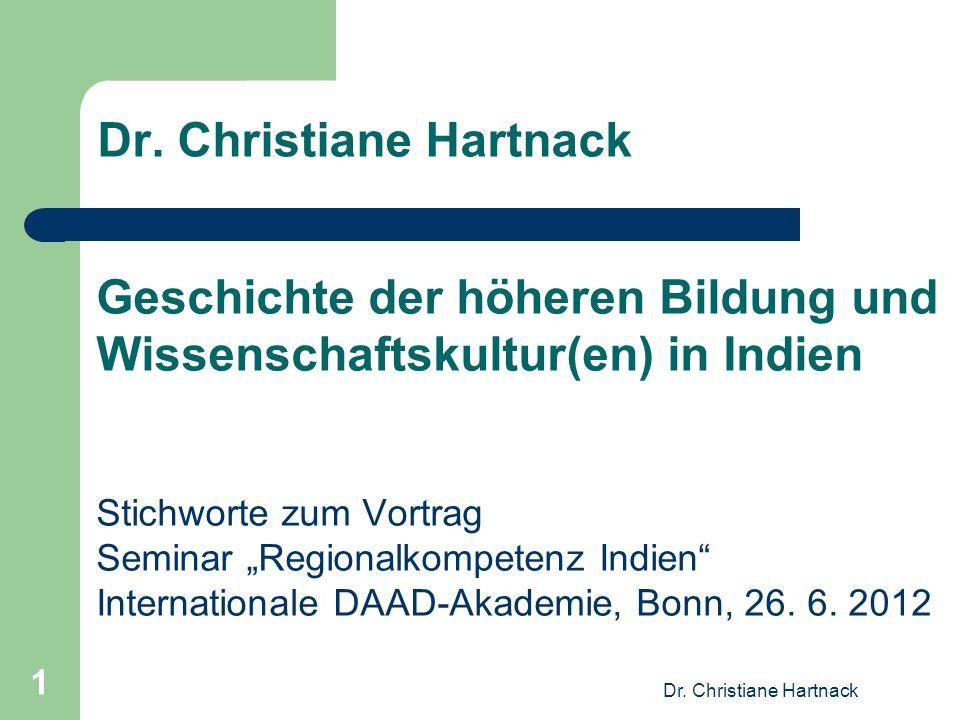 Dr. Christiane Hartnack Geschichte der höheren Bildung und Wissenschaftskultur(en) in Indien Stichworte zum Vortrag Seminar Regionalkompetenz Indien I