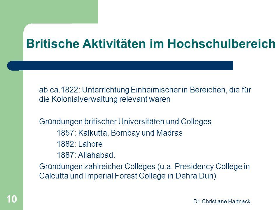 Dr. Christiane Hartnack 10 Britische Aktivitäten im Hochschulbereich ab ca.1822: Unterrichtung Einheimischer in Bereichen, die für die Kolonialverwalt