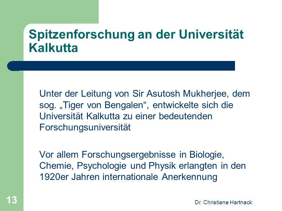 Dr. Christiane Hartnack 13 Spitzenforschung an der Universität Kalkutta Unter der Leitung von Sir Asutosh Mukherjee, dem sog. Tiger von Bengalen, entw