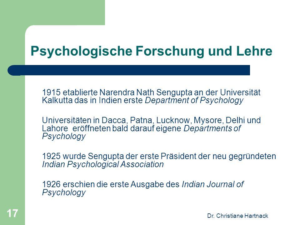 Dr. Christiane Hartnack 17 Psychologische Forschung und Lehre 1915 etablierte Narendra Nath Sengupta an der Universität Kalkutta das in Indien erste D