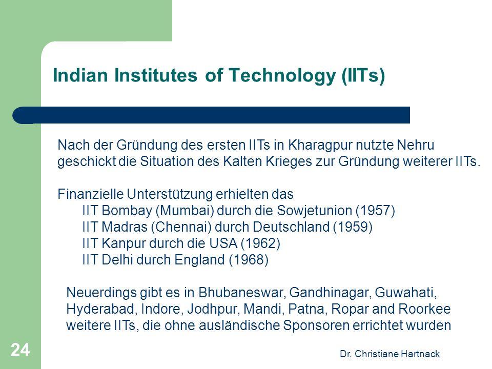 Dr. Christiane Hartnack 24 Indian Institutes of Technology (IITs) Nach der Gründung des ersten IITs in Kharagpur nutzte Nehru geschickt die Situation