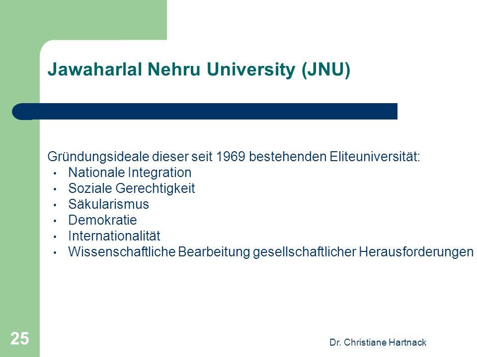 Dr. Christiane Hartnack 25 Jawaharlal Nehru University (JNU) Gründungsideale dieser seit 1969 bestehenden Eliteuniversität: Nationale Integration Sozi
