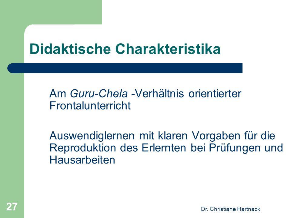 Dr. Christiane Hartnack 27 Didaktische Charakteristika Am Guru-Chela -Verhältnis orientierter Frontalunterricht Auswendiglernen mit klaren Vorgaben fü