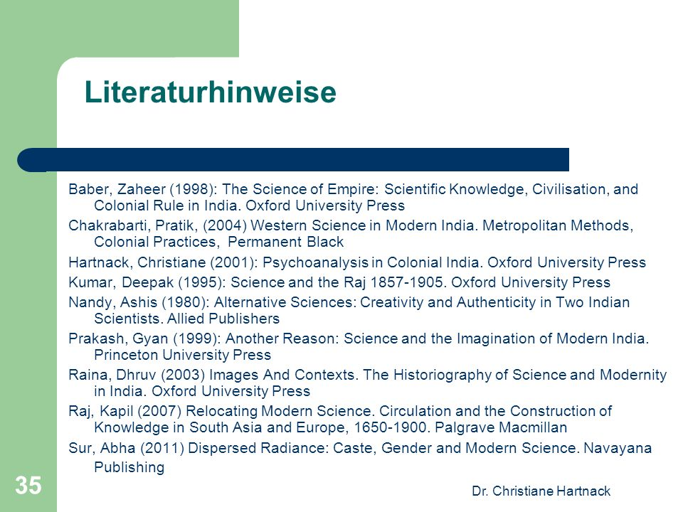 Dr. Christiane Hartnack 35 Literaturhinweise Baber, Zaheer (1998): The Science of Empire: Scientific Knowledge, Civilisation, and Colonial Rule in Ind