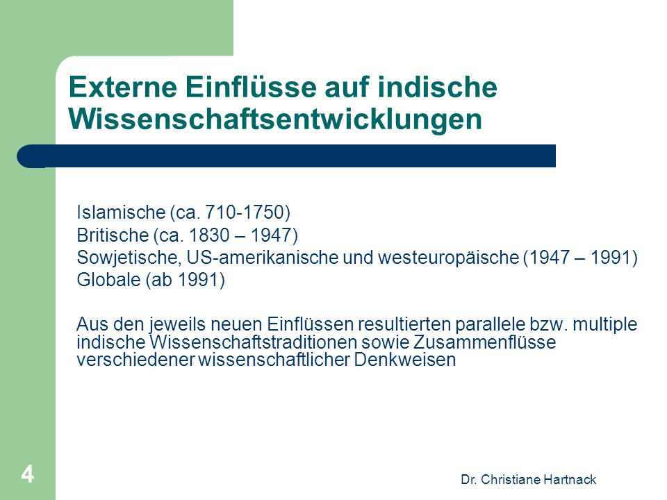 Dr. Christiane Hartnack 4 Externe Einflüsse auf indische Wissenschaftsentwicklungen Islamische (ca. 710-1750) Britische (ca. 1830 – 1947) Sowjetische,