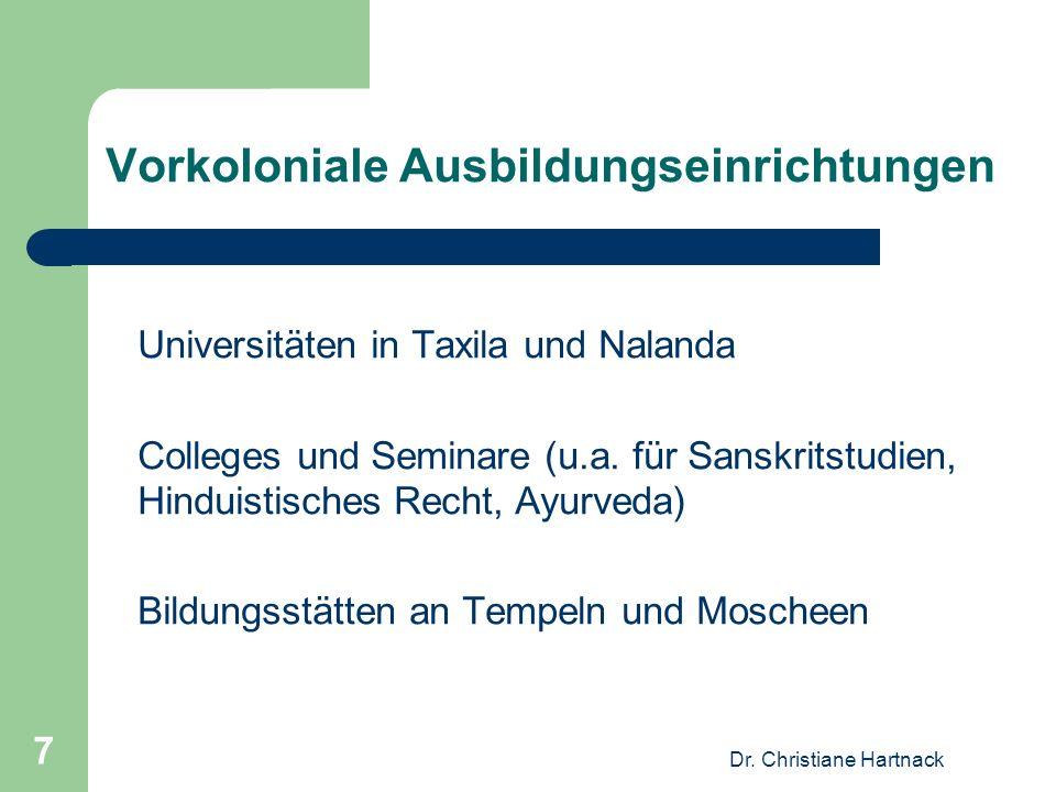 Dr. Christiane Hartnack 7 Vorkoloniale Ausbildungseinrichtungen Universitäten in Taxila und Nalanda Colleges und Seminare (u.a. für Sanskritstudien, H