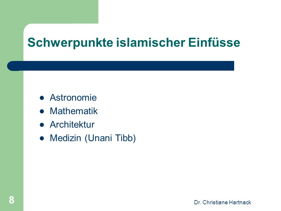 Dr. Christiane Hartnack 8 Schwerpunkte islamischer Einfüsse Astronomie Mathematik Architektur Medizin (Unani Tibb)
