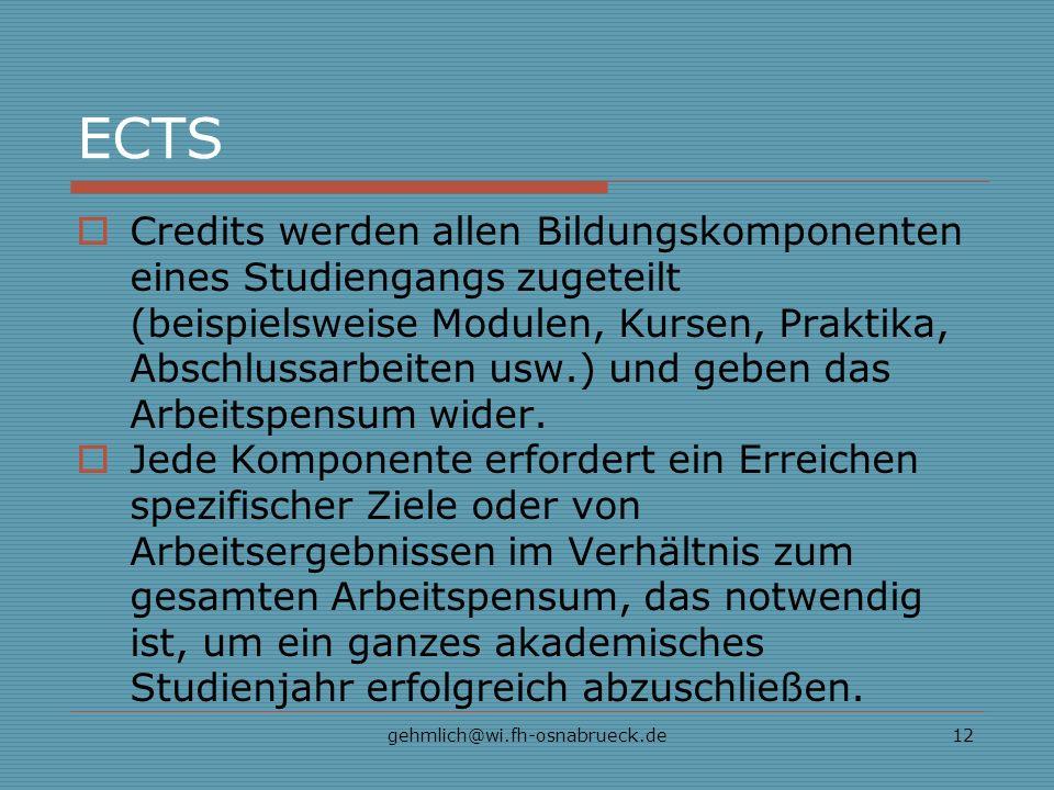 gehmlich@wi.fh-osnabrueck.de12 ECTS Credits werden allen Bildungskomponenten eines Studiengangs zugeteilt (beispielsweise Modulen, Kursen, Praktika, Abschlussarbeiten usw.) und geben das Arbeitspensum wider.