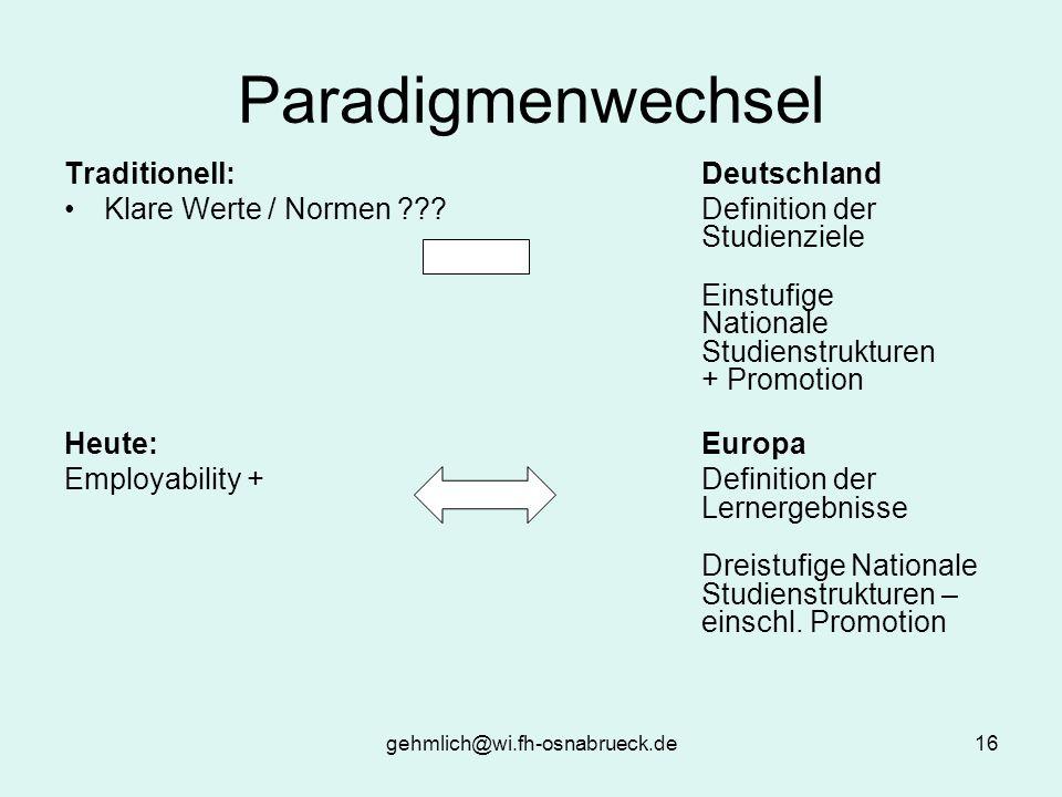 gehmlich@wi.fh-osnabrueck.de16 Paradigmenwechsel Traditionell: Deutschland Klare Werte / Normen ???Definition der Studienziele Einstufige Nationale St