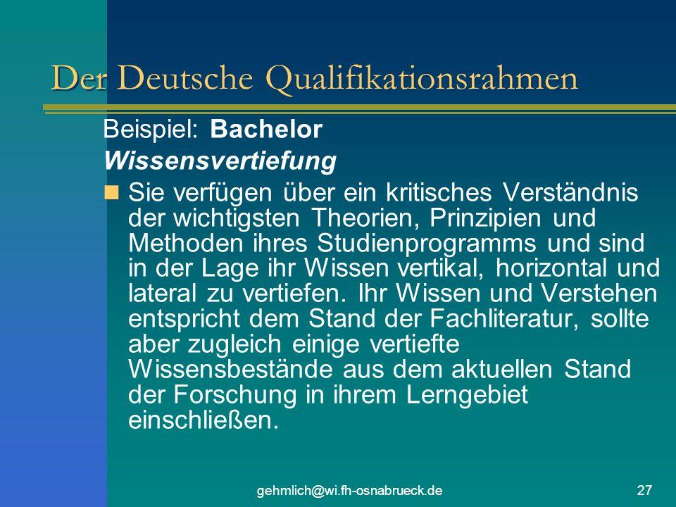 gehmlich@wi.fh-osnabrueck.de27 Der Deutsche Qualifikationsrahmen Beispiel: Bachelor Wissensvertiefung Sie verfügen über ein kritisches Verständnis der