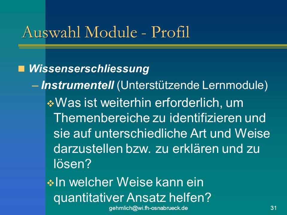 gehmlich@wi.fh-osnabrueck.de31 Auswahl Module - Profil Wissenserschliessung –Instrumentell (Unterstützende Lernmodule) Was ist weiterhin erforderlich, um Themenbereiche zu identifizieren und sie auf unterschiedliche Art und Weise darzustellen bzw.