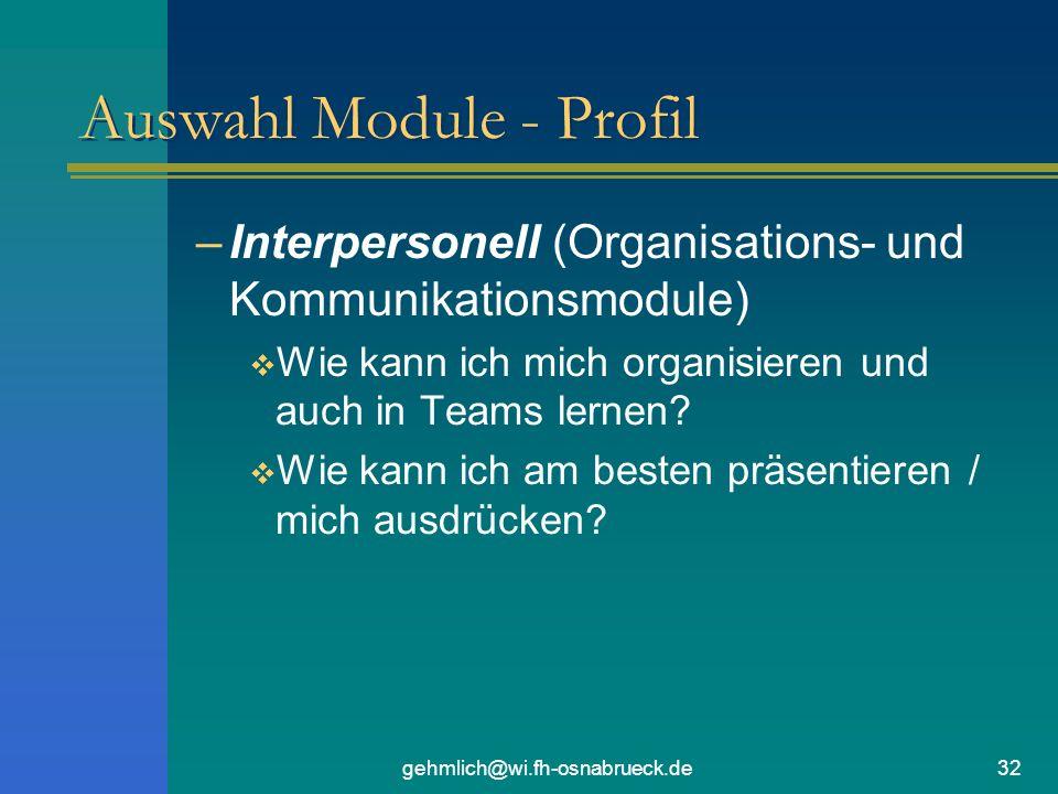 gehmlich@wi.fh-osnabrueck.de32 Auswahl Module - Profil –Interpersonell (Organisations- und Kommunikationsmodule) Wie kann ich mich organisieren und auch in Teams lernen.