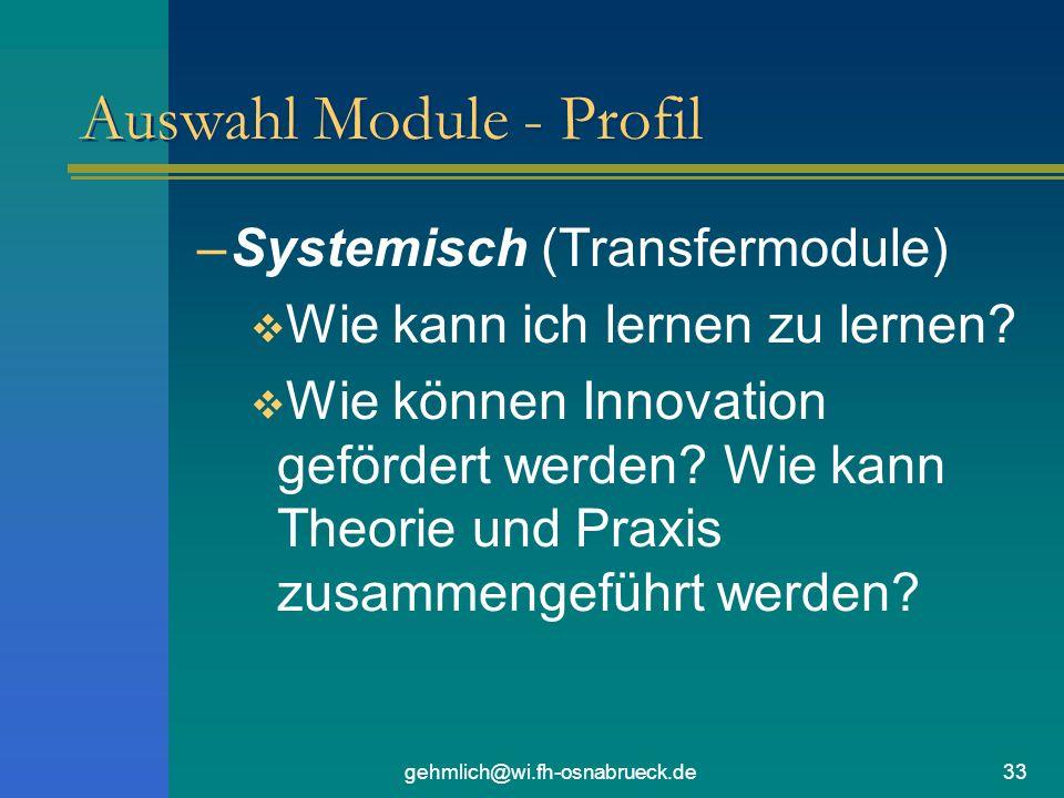 gehmlich@wi.fh-osnabrueck.de33 Auswahl Module - Profil –Systemisch (Transfermodule) Wie kann ich lernen zu lernen? Wie können Innovation gefördert wer