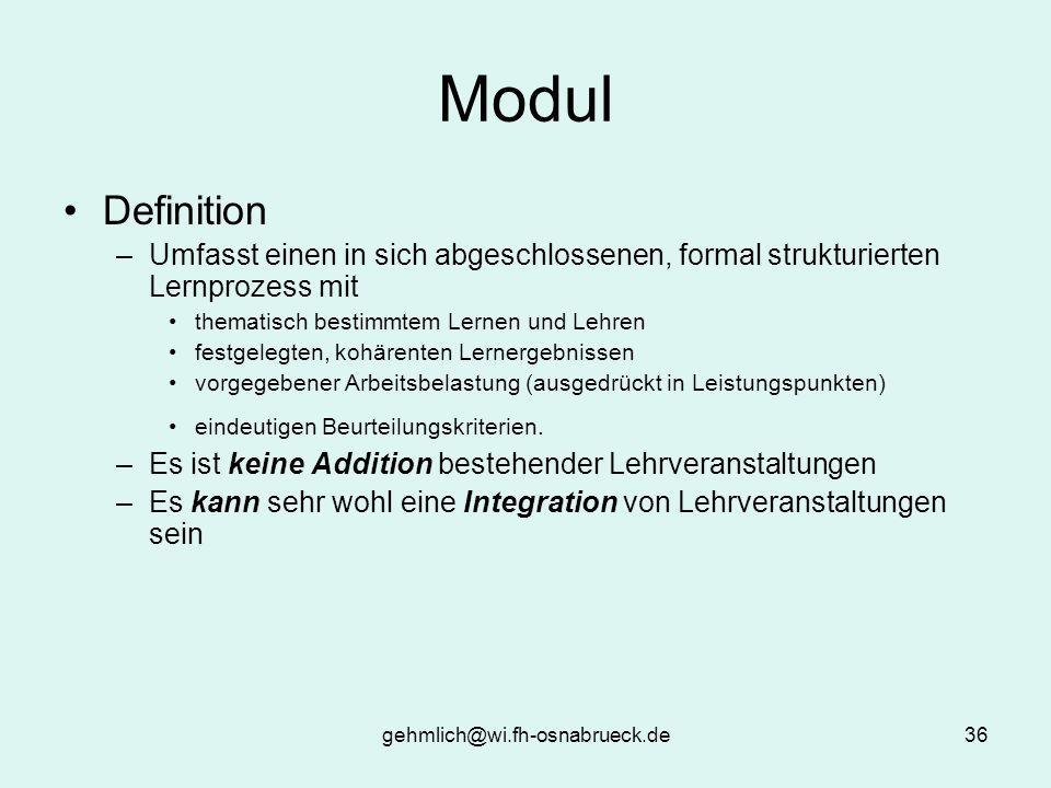 gehmlich@wi.fh-osnabrueck.de36 Modul Definition –Umfasst einen in sich abgeschlossenen, formal strukturierten Lernprozess mit thematisch bestimmtem Le
