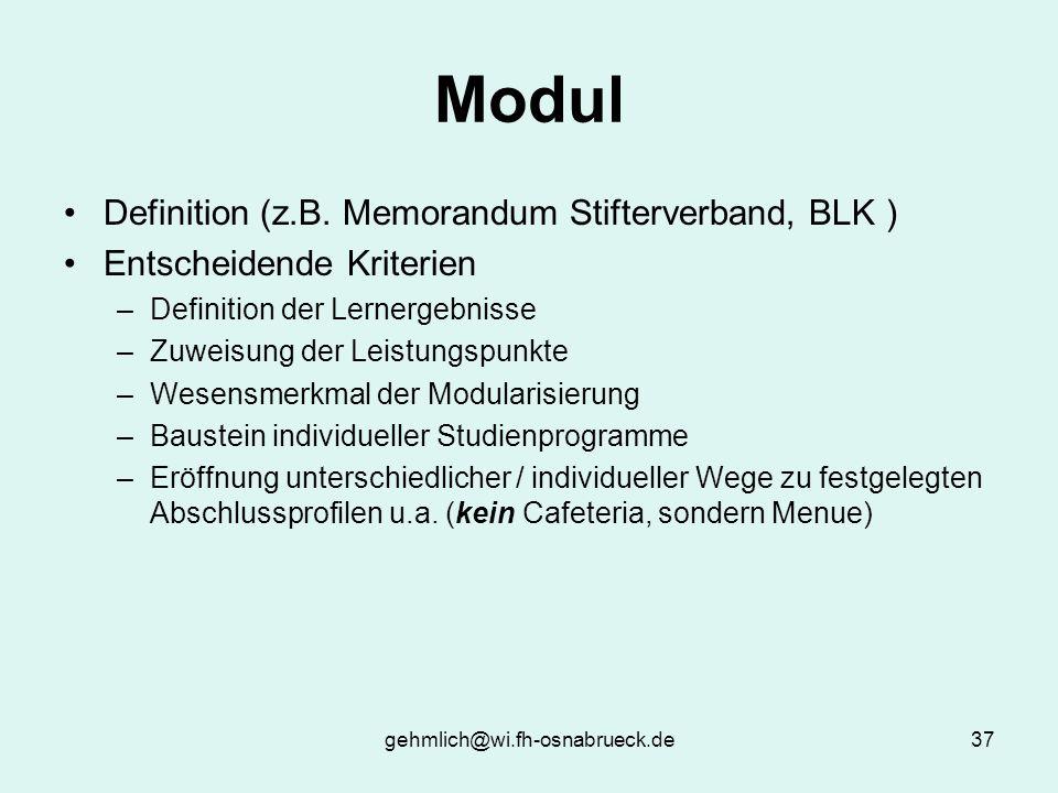gehmlich@wi.fh-osnabrueck.de37 Modul Definition (z.B. Memorandum Stifterverband, BLK ) Entscheidende Kriterien –Definition der Lernergebnisse –Zuweisu