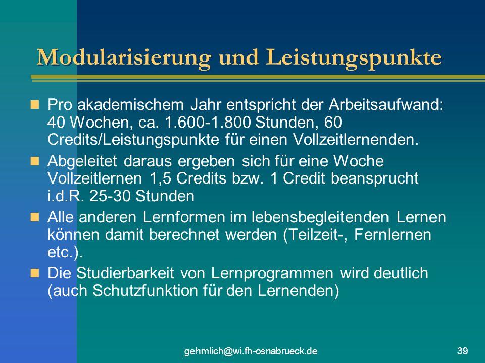 gehmlich@wi.fh-osnabrueck.de39 Modularisierung und Leistungspunkte Pro akademischem Jahr entspricht der Arbeitsaufwand: 40 Wochen, ca. 1.600-1.800 Stu