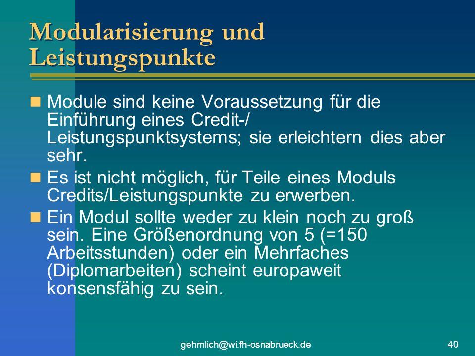 gehmlich@wi.fh-osnabrueck.de40 Modularisierung und Leistungspunkte Module sind keine Voraussetzung für die Einführung eines Credit-/ Leistungspunktsystems; sie erleichtern dies aber sehr.