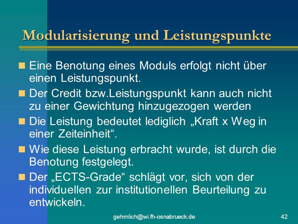 gehmlich@wi.fh-osnabrueck.de42 Modularisierung und Leistungspunkte Eine Benotung eines Moduls erfolgt nicht über einen Leistungspunkt. Der Credit bzw.