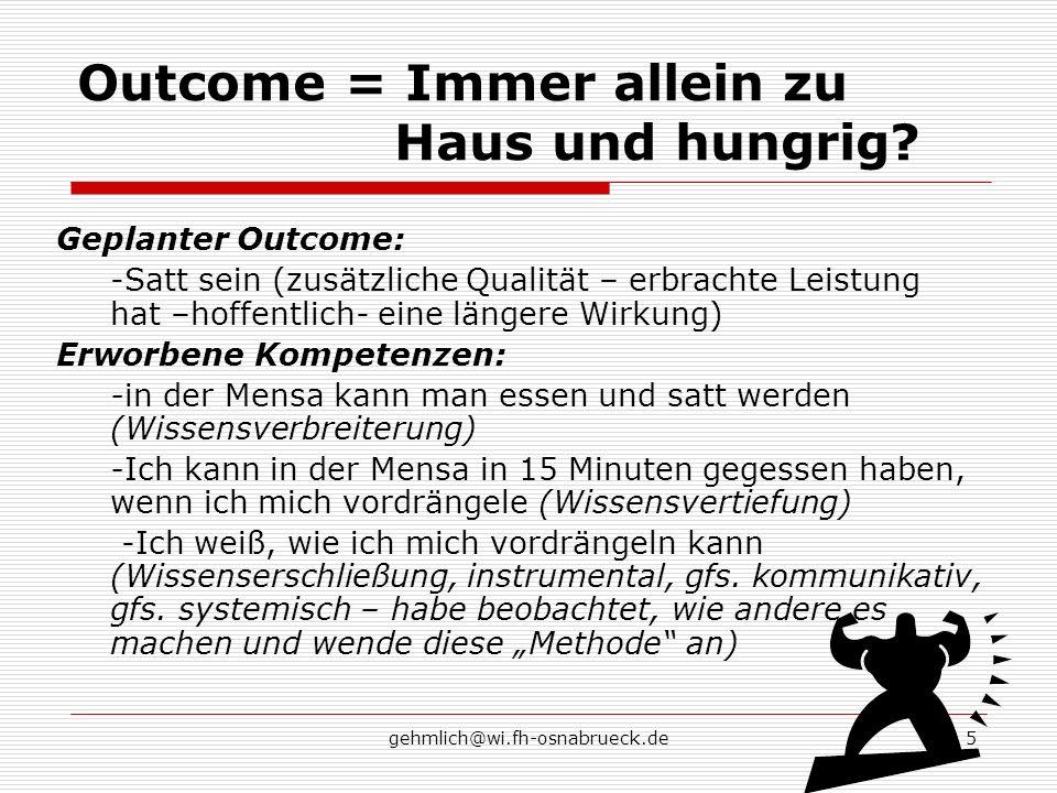 gehmlich@wi.fh-osnabrueck.de5 Outcome = Immer allein zu Haus und hungrig? Geplanter Outcome: -Satt sein (zusätzliche Qualität – erbrachte Leistung hat