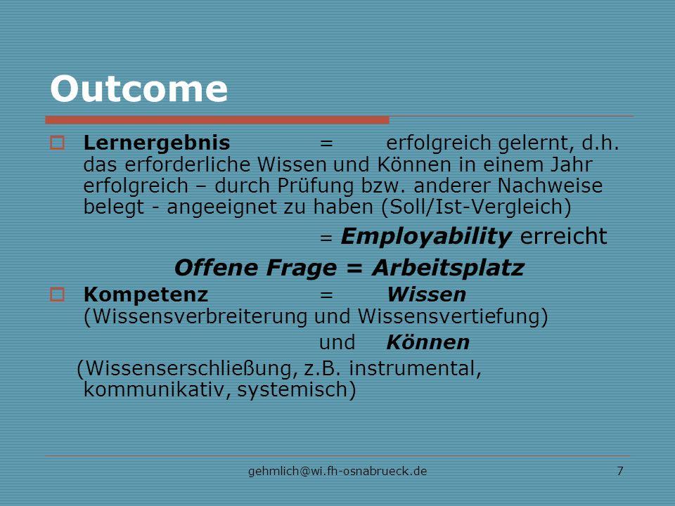 gehmlich@wi.fh-osnabrueck.de7 Outcome Lernergebnis= erfolgreich gelernt, d.h. das erforderliche Wissen und Können in einem Jahr erfolgreich – durch Pr